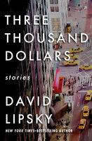 Three Thousand Dollars: Stories - David Lipsky