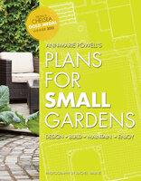 Plans for Small Gardens: Design, Build, Maintain, Enjoy - Ann-Marie Powell