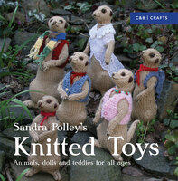 Knitted Toys: Animals, dolls and teddies for all ages - Sandra Polley
