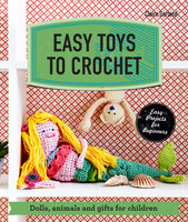 Easy Toys to Crochet: Dolls, animals and gifts for children - Claire Garland