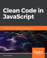 Clean Code in JavaScript : Develop reliable, maintainable and robust JavaScript