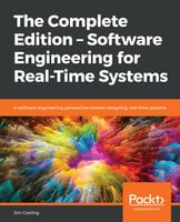 The Complete Edition – Software Engineering for Real-Time Systems: A software engineering perspective toward designing real-time systems - Jim Cooling