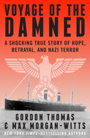 Voyage of the Damned: A Shocking True Story of Hope, Betrayal, and Nazi Terror - Gordon Thomas, Max Morgan-Witts