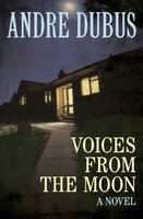 Voices from the Moon - A Novel - Andre Dubus