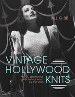 Vintage Hollywood Knits: Knit 20 glamorous sweaters as worn by the stars - Bill Gibb