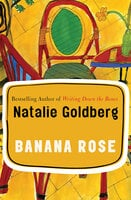 Banana Rose: A Novel - Natalie Goldberg