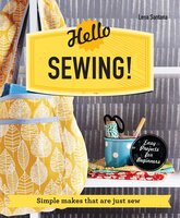 Hello Sewing!: Simple makes that are just sew - Lena Santana