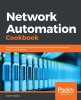 Network Automation Cookbook: Proven and actionable recipes to automate and manage network devices using Ansible - Karim Okasha