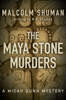 The Maya Stone Murders - Malcolm Shuman, M. K. Shuman