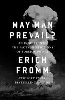 May Man Prevail?: An Inquiry into the Facts and Fictions of Foreign Policy - Erich Fromm