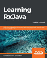 Learning RxJava: Build concurrent applications using reactive programming with the latest features of RxJava 3, 2nd Edition - Thomas Nield, Nick Samoylov