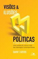 Visões e ilusões políticas - David koyzis