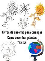 Livros de desenho para crianças:Como desenhar plantas - Tina Sun