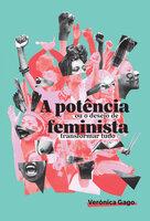 A potência feminista, ou o desejo de transformar tudo - Verónica Gago