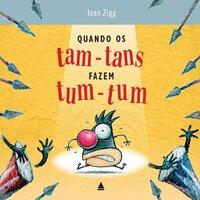 Quando os tam-tans fazem tum-tum - Ivan Zigg