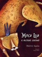 Moça Lua e outras lendas - Walmir Ayala