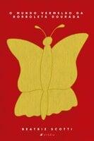 O mundo vermelho da borboleta dourada - Beatriz Scotti