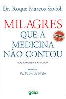 Milagres que a medicina não contou - Roque Marcos Savioli