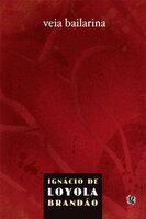 Veia bailarina - Ignácio de Loyola Brandão