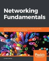 Networking Fundamentals: Develop the networking skills required to pass the Microsoft MTA Networking Fundamentals Exam 98-366 - Gordon Davies