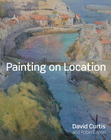 Painting on Location: Techniques for painting outside with watercolours and oils - Robin Capon, David Curtis