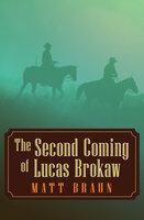 The Second Coming of Lucas Brokaw - Matt Braun