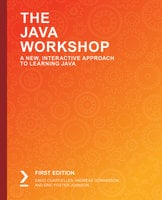 The Java Workshop: A New, Interactive Approach to Learning Java