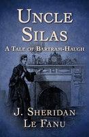 Uncle Silas: A Tale of Bartram-Haugh - J. Sheridan Le Fanu