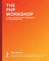 The PHP Workshop: A New, Interactive Approach to Learning PHP - David Carr, Markus Gray, M A Hossain Tonu, Bart McLeod, Mark McCollum, Alexandru Busuioc, Vijay Joshi