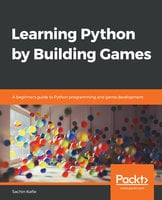Learning Python by Building Games: A beginner's guide to Python programming and game development - Sachin Kafle