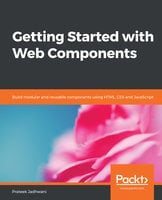 Getting Started with Web Components: Build modular and reusable components using HTML, CSS and JavaScript - Prateek Jadhwani