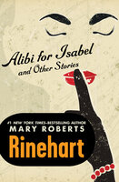 Alibi for Isabel: And Other Stories - Mary Roberts Rinehart