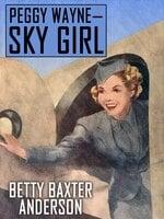 Peggy Wayne—Sky Girl - Betty Baxter Anderson