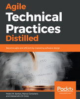 Agile Technical Practices Distilled: Become agile and efficient by mastering software design - Alessandro Di Gioia, Pedro M. Santos, Marco Consolaro