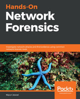 Hands-On Network Forensics: Investigate network attacks and find evidence using common network forensic tools - Nipun Jaswal