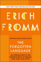 The Forgotten Language - An Introduction to the Understanding of Dreams, Fairy Tales, and Myths - Erich Fromm