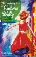The Inspiring Life of Eudora Welty - Richelle Putnam