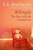 Billingsly: The Bear with the Crinkled Ear - E.R. Braithwaite