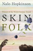 Skin Folk: Stories - Nalo Hopkinson
