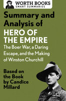 Summary and Analysis of Hero of the Empire: The Boer War, a Daring Escape, and the Making of Winston Churchill: Based on the Book by Candice Millard - Worth Books