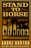 Stand to Horse - Andre Norton