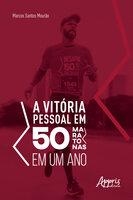 A Vitória Pessoal em 50 Maratonas em um Ano - Marcos Mourão