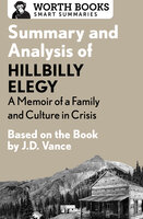 Summary and Analysis of Hillbilly Elegy: A Memoir of a Family and Culture in Crisis: Based on the Book by J.D. Vance - Worth Books