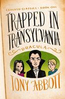 Trapped in Transylvania: (Dracula) - Tony Abbott