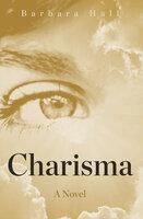 Charisma: A Novel - Barbara Hall