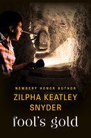 Fool's Gold - Zilpha Keatley Snyder