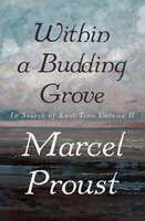 Within a Budding Grove - Marcel Proust