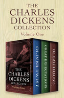 The Charles Dickens Collection Volume One - Oliver Twist, Great Expectations, and Bleak House - Charles Dickens
