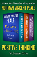 Positive Thinking Volume One: Have a Great Day, Positive Imaging, and The Positive Power of Jesus Christ - Dr. Norman Vincent Peale