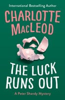 The Luck Runs Out - Charlotte MacLeod